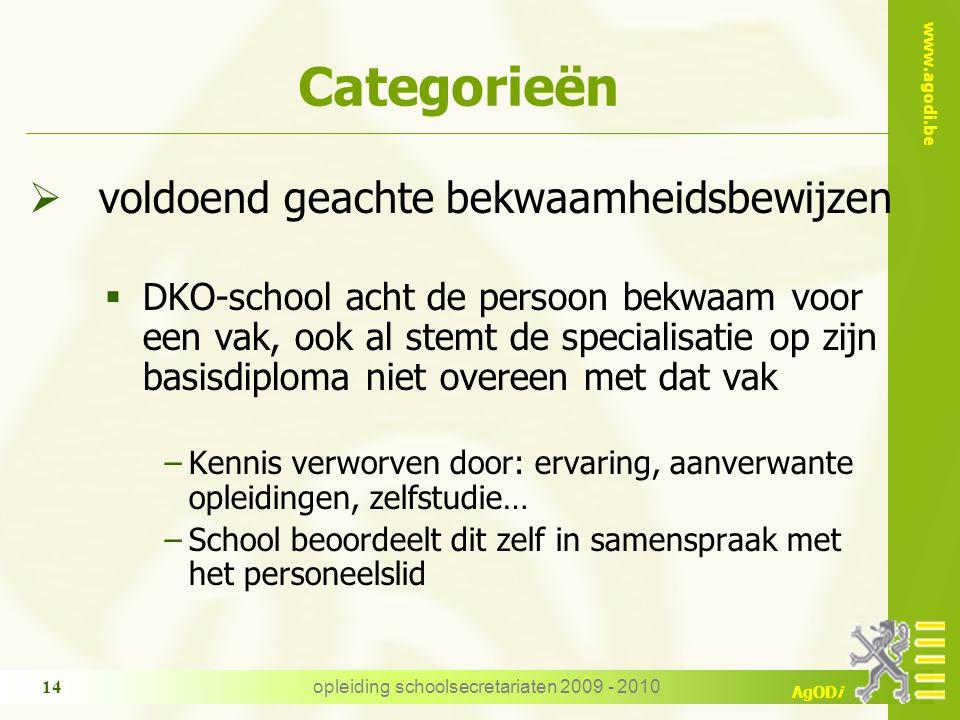 www.agodi.be AgODi opleiding schoolsecretariaten 2009 - 2010 14 Categorieën  voldoend geachte bekwaamheidsbewijzen  DKO-school acht de persoon bekwa