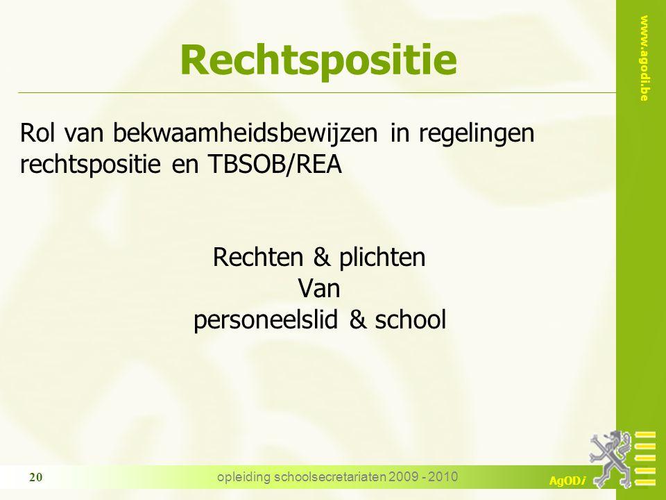 www.agodi.be AgODi opleiding schoolsecretariaten 2009 - 2010 20 Rechtspositie Rol van bekwaamheidsbewijzen in regelingen rechtspositie en TBSOB/REA Re