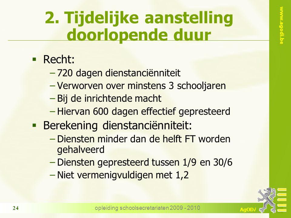 www.agodi.be AgODi opleiding schoolsecretariaten 2009 - 2010 24 2. Tijdelijke aanstelling doorlopende duur  Recht: −720 dagen dienstanciënniteit −Ver