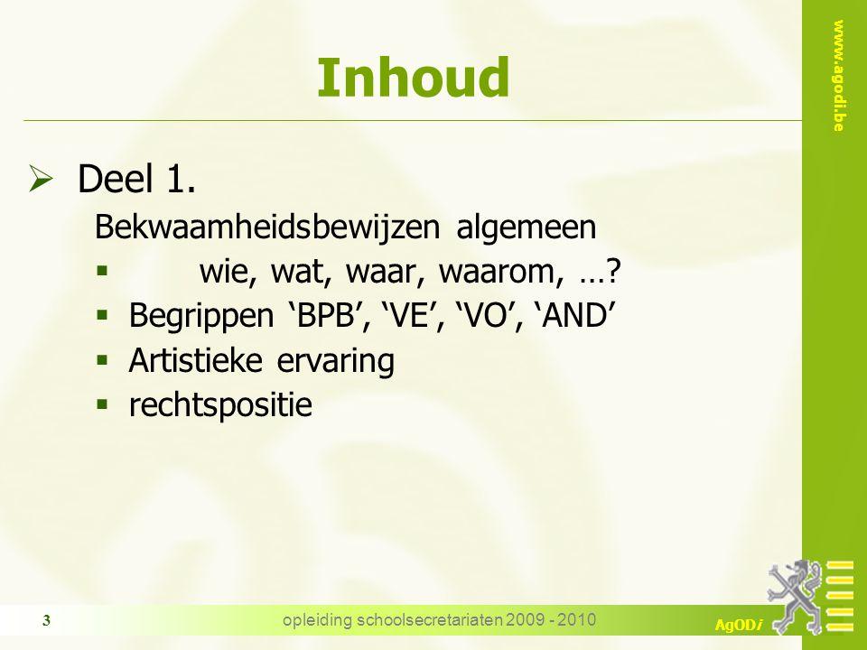 www.agodi.be AgODi opleiding schoolsecretariaten 2009 - 2010 3 Inhoud  Deel 1. Bekwaamheidsbewijzen algemeen  wie, wat, waar, waarom, …?  Begrippen