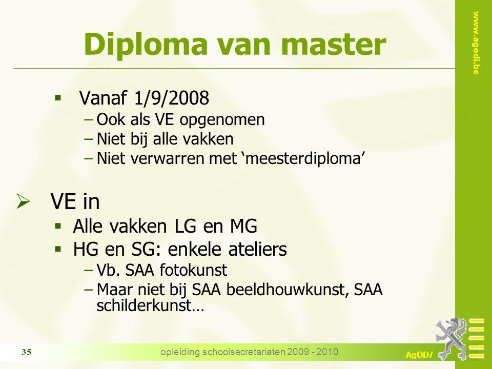 www.agodi.be AgODi opleiding schoolsecretariaten 2009 - 2010 35 Diploma van master  Vanaf 1/9/2008 −Ook als VE opgenomen −Niet bij alle vakken −Niet