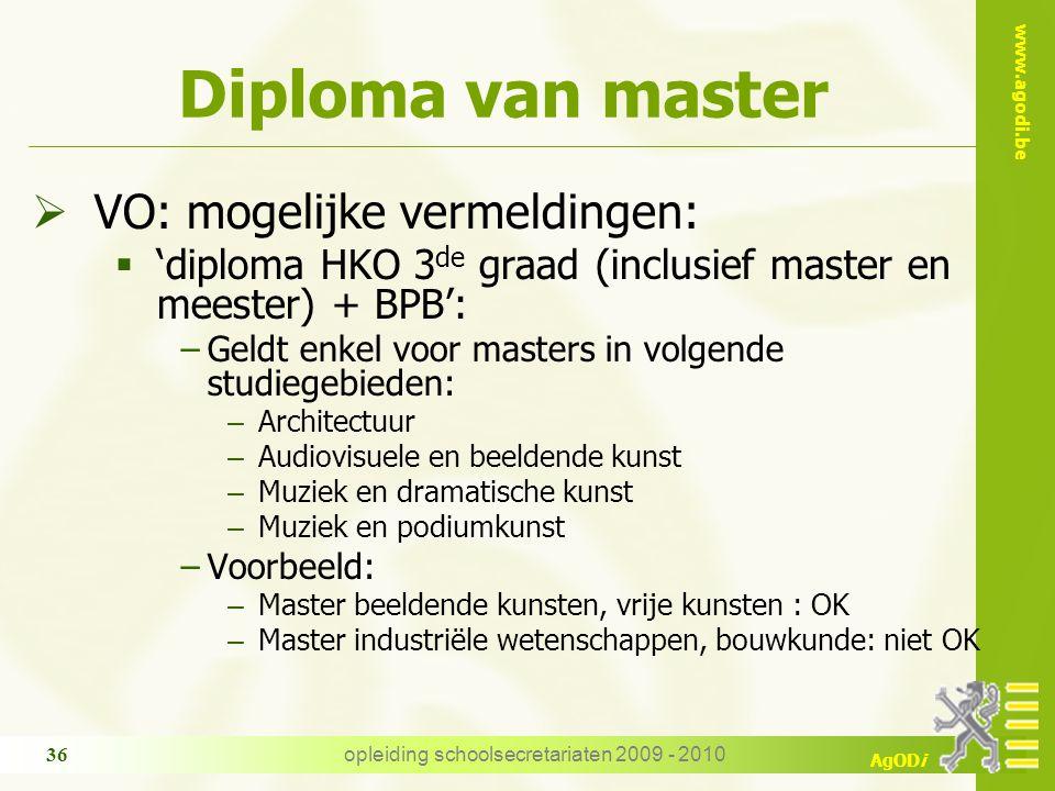 www.agodi.be AgODi opleiding schoolsecretariaten 2009 - 2010 36 Diploma van master  VO: mogelijke vermeldingen:  'diploma HKO 3 de graad (inclusief