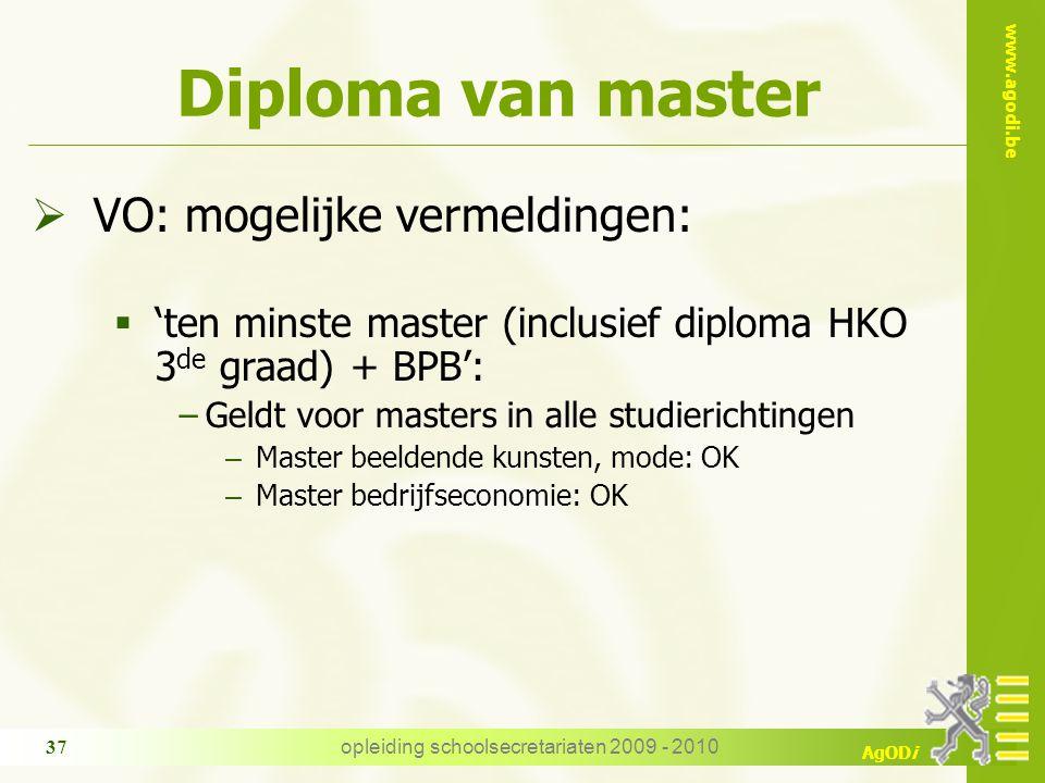 www.agodi.be AgODi opleiding schoolsecretariaten 2009 - 2010 37 Diploma van master  VO: mogelijke vermeldingen:  'ten minste master (inclusief diplo