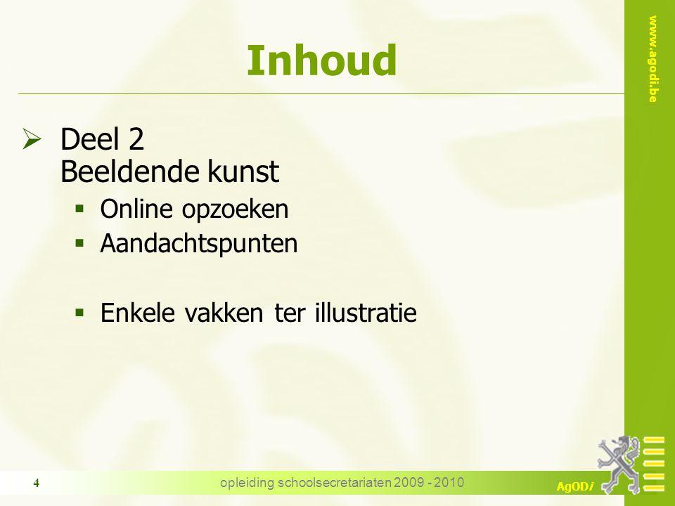 www.agodi.be AgODi opleiding schoolsecretariaten 2009 - 2010 4 Inhoud  Deel 2 Beeldende kunst  Online opzoeken  Aandachtspunten  Enkele vakken ter