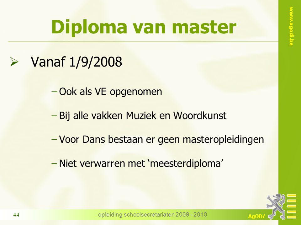 www.agodi.be AgODi opleiding schoolsecretariaten 2009 - 2010 44 Diploma van master  Vanaf 1/9/2008 −Ook als VE opgenomen −Bij alle vakken Muziek en W