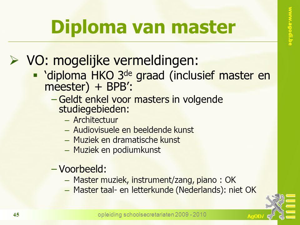 www.agodi.be AgODi opleiding schoolsecretariaten 2009 - 2010 45 Diploma van master  VO: mogelijke vermeldingen:  'diploma HKO 3 de graad (inclusief