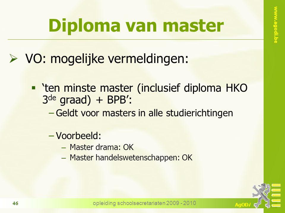 www.agodi.be AgODi opleiding schoolsecretariaten 2009 - 2010 46 Diploma van master  VO: mogelijke vermeldingen:  'ten minste master (inclusief diplo