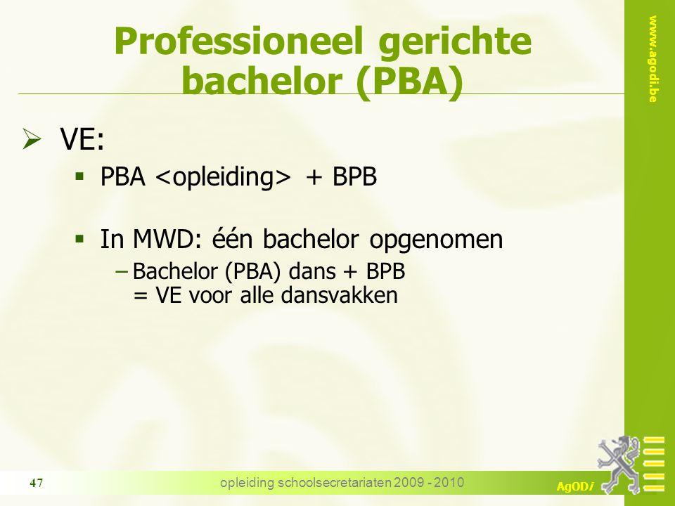 www.agodi.be AgODi opleiding schoolsecretariaten 2009 - 2010 47 Professioneel gerichte bachelor (PBA)  VE:  PBA + BPB  In MWD: één bachelor opgenomen −Bachelor (PBA) dans + BPB = VE voor alle dansvakken
