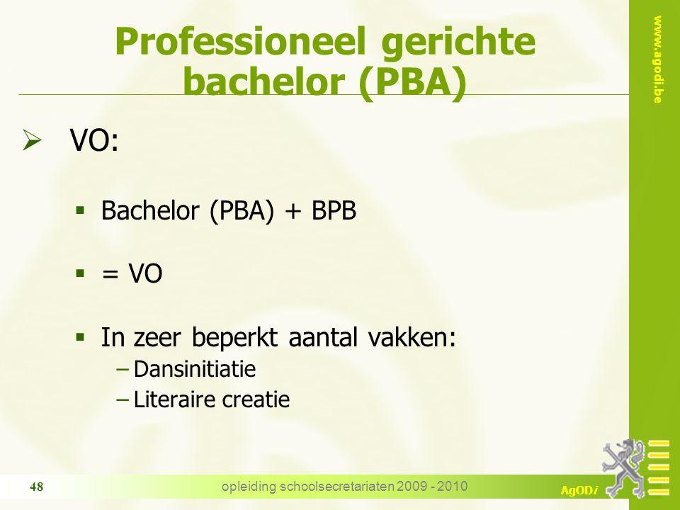 www.agodi.be AgODi opleiding schoolsecretariaten 2009 - 2010 48 Professioneel gerichte bachelor (PBA)  VO:  Bachelor (PBA) + BPB  = VO  In zeer beperkt aantal vakken: −Dansinitiatie −Literaire creatie