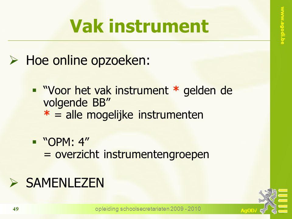 """www.agodi.be AgODi opleiding schoolsecretariaten 2009 - 2010 49 Vak instrument  Hoe online opzoeken:  """"Voor het vak instrument * gelden de volgende"""