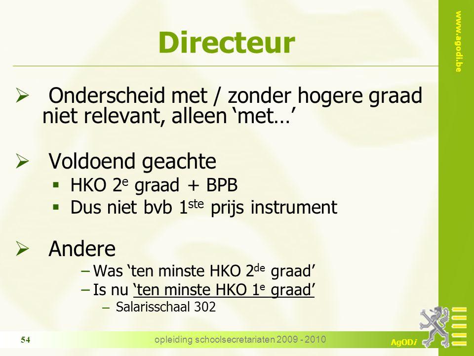 www.agodi.be AgODi opleiding schoolsecretariaten 2009 - 2010 54 Directeur  Onderscheid met / zonder hogere graad niet relevant, alleen 'met…'  Voldo