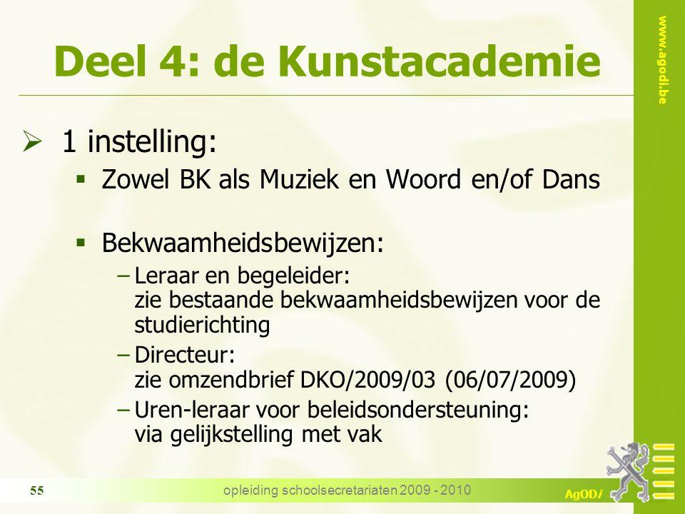 www.agodi.be AgODi opleiding schoolsecretariaten 2009 - 2010 55 Deel 4: de Kunstacademie  1 instelling:  Zowel BK als Muziek en Woord en/of Dans  B