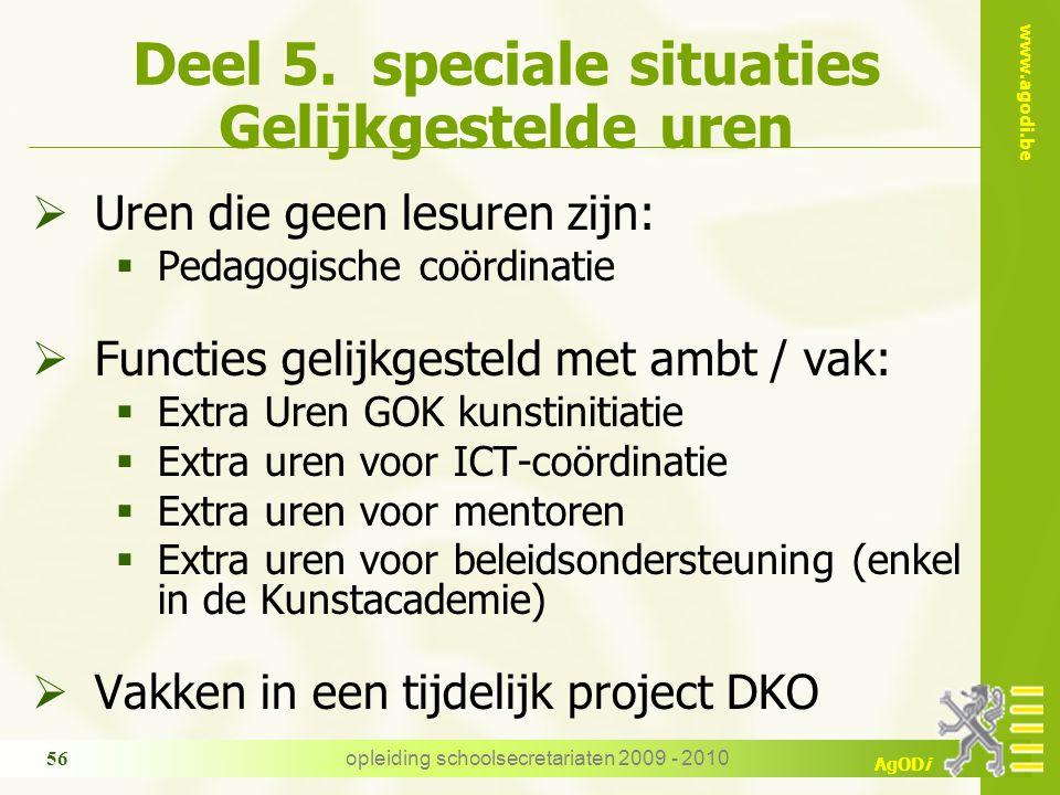 www.agodi.be AgODi opleiding schoolsecretariaten 2009 - 2010 56 Deel 5. speciale situaties Gelijkgestelde uren  Uren die geen lesuren zijn:  Pedagog