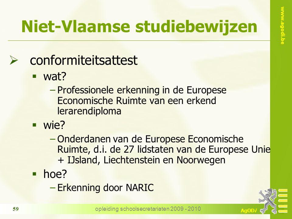 www.agodi.be AgODi opleiding schoolsecretariaten 2009 - 2010 59 Niet-Vlaamse studiebewijzen  conformiteitsattest  wat.