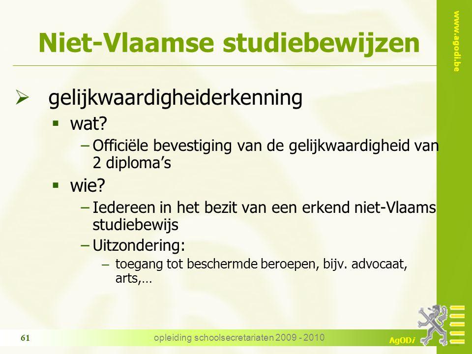 www.agodi.be AgODi opleiding schoolsecretariaten 2009 - 2010 61 Niet-Vlaamse studiebewijzen  gelijkwaardigheiderkenning  wat? −Officiële bevestiging