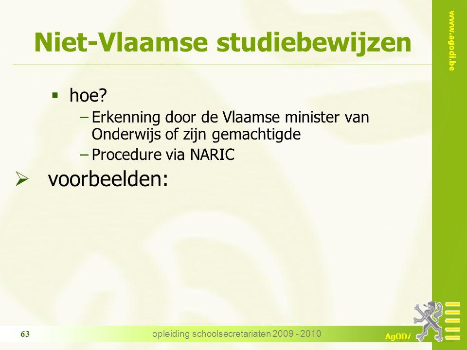 www.agodi.be AgODi opleiding schoolsecretariaten 2009 - 2010 63 Niet-Vlaamse studiebewijzen  hoe? −Erkenning door de Vlaamse minister van Onderwijs o