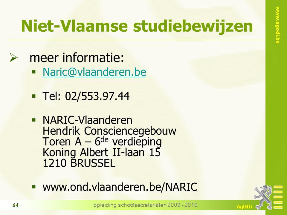 www.agodi.be AgODi opleiding schoolsecretariaten 2009 - 2010 64 Niet-Vlaamse studiebewijzen  meer informatie:  Naric@vlaanderen.be Naric@vlaanderen.