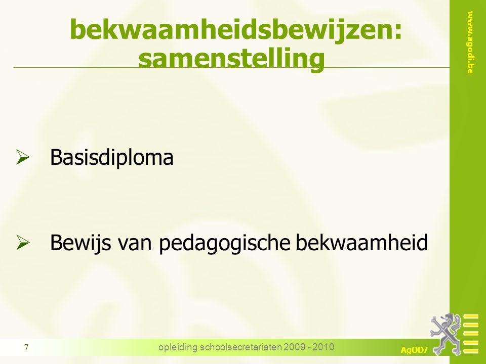 www.agodi.be AgODi opleiding schoolsecretariaten 2009 - 2010 7 bekwaamheidsbewijzen: samenstelling  Basisdiploma  Bewijs van pedagogische bekwaamheid