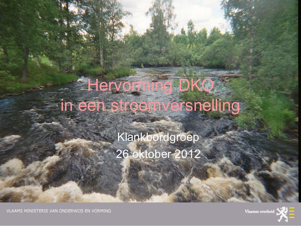 Hervorming DKO in een stroomversnelling Klankbordgroep 26 oktober 2012