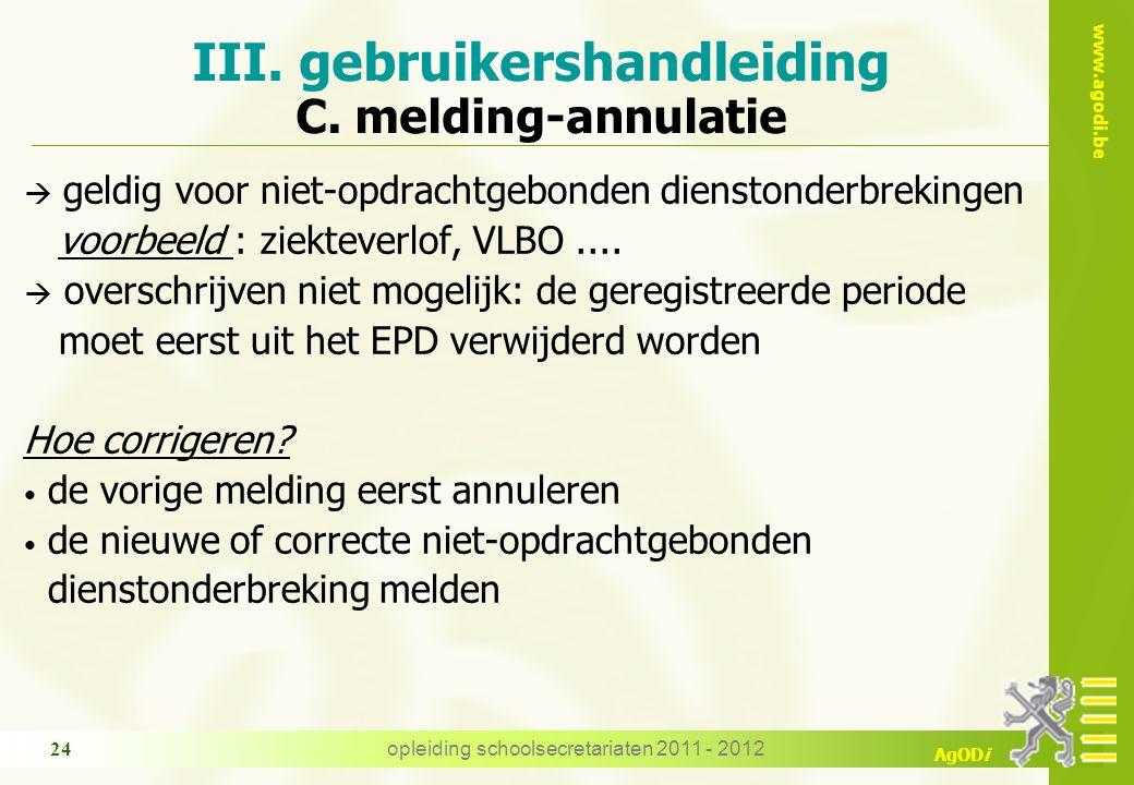 www.agodi.be AgODi opleiding schoolsecretariaten 2011 - 2012 24  geldig voor niet-opdrachtgebonden dienstonderbrekingen voorbeeld : ziekteverlof, VLBO....