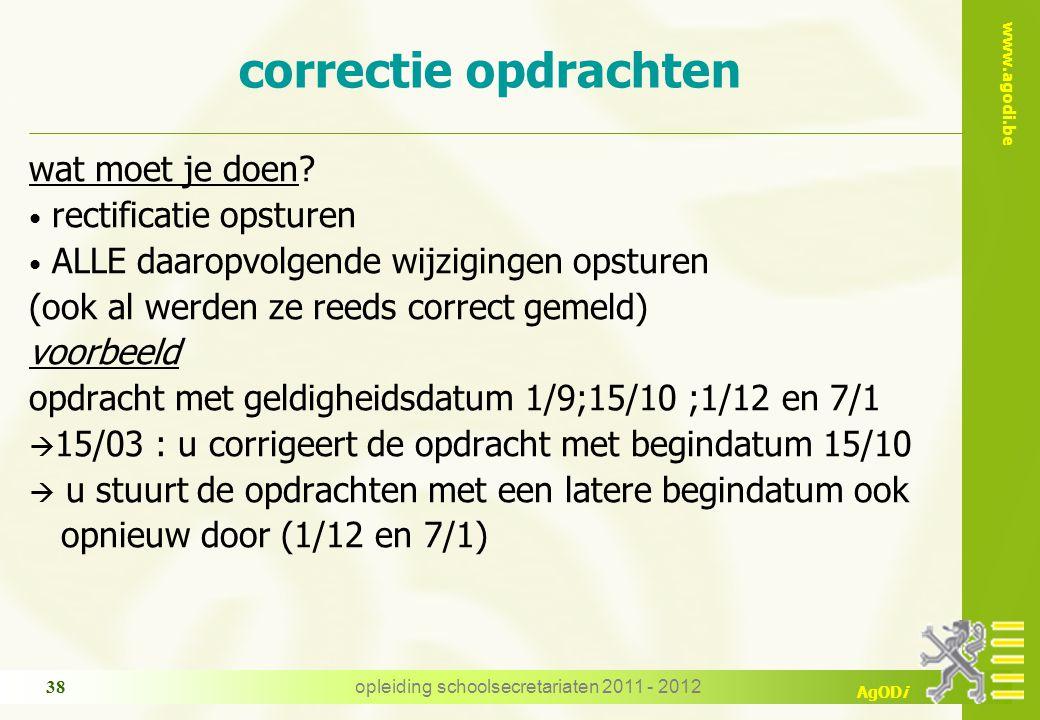 www.agodi.be AgODi opleiding schoolsecretariaten 2011 - 2012 38 correctie opdrachten wat moet je doen.