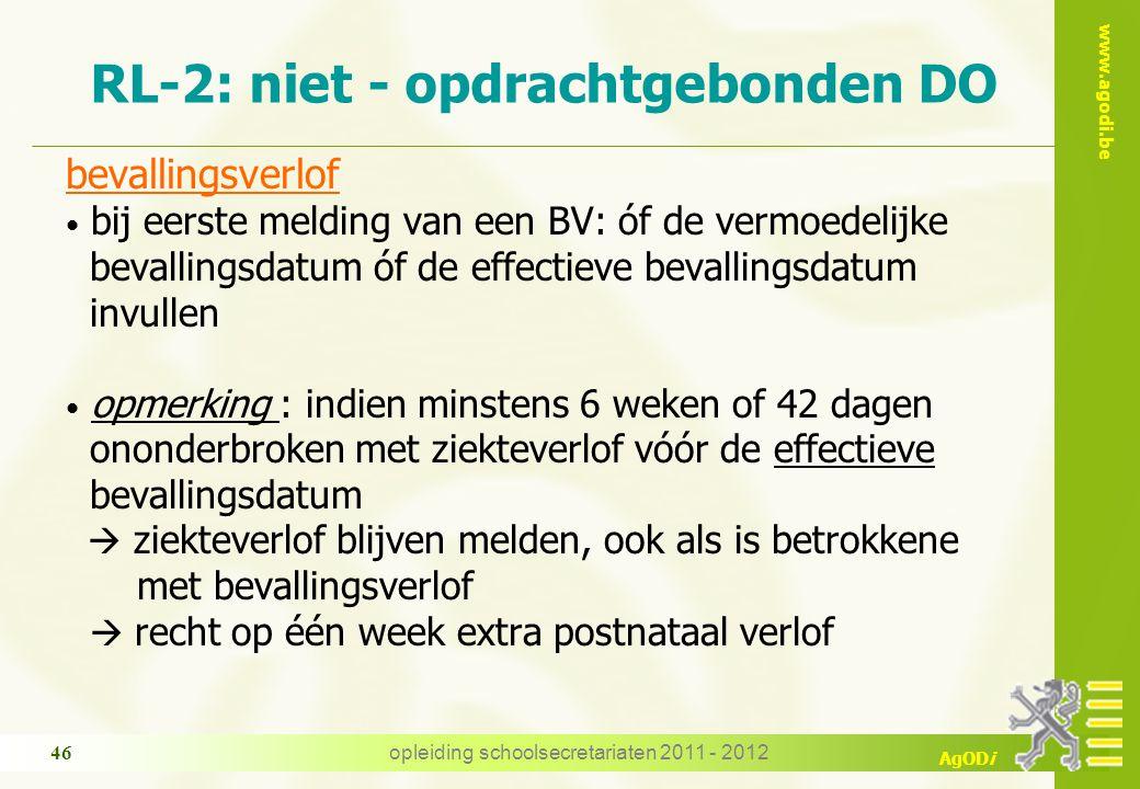 www.agodi.be AgODi opleiding schoolsecretariaten 2011 - 2012 46 RL-2: niet - opdrachtgebonden DO bevallingsverlof bij eerste melding van een BV: óf de vermoedelijke bevallingsdatum óf de effectieve bevallingsdatum invullen opmerking : indien minstens 6 weken of 42 dagen ononderbroken met ziekteverlof vóór de effectieve bevallingsdatum  ziekteverlof blijven melden, ook als is betrokkene met bevallingsverlof  recht op één week extra postnataal verlof
