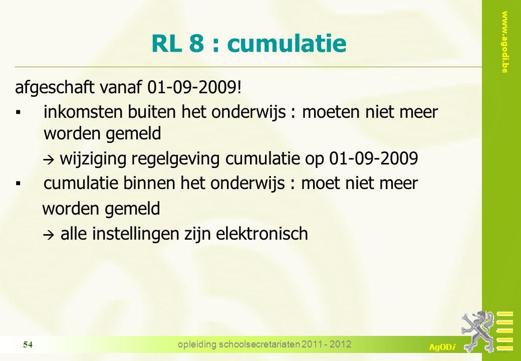 www.agodi.be AgODi opleiding schoolsecretariaten 2011 - 2012 54 RL 8 : cumulatie afgeschaft vanaf 01-09-2009.
