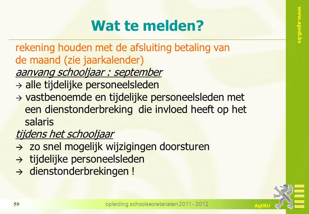 www.agodi.be AgODi opleiding schoolsecretariaten 2011 - 2012 59 Wat te melden.