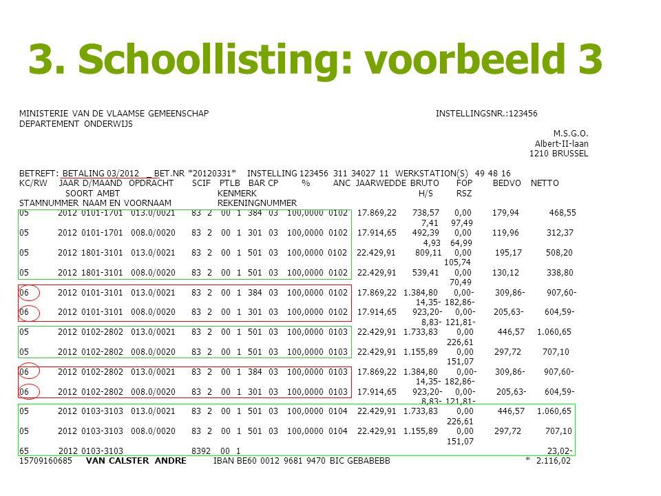 3. Schoollisting: voorbeeld 3 MINISTERIE VAN DE VLAAMSE GEMEENSCHAP INSTELLINGSNR.:123456 DEPARTEMENT ONDERWIJS M.S.G.O. Albert-II-laan 1210 BRUSSEL B