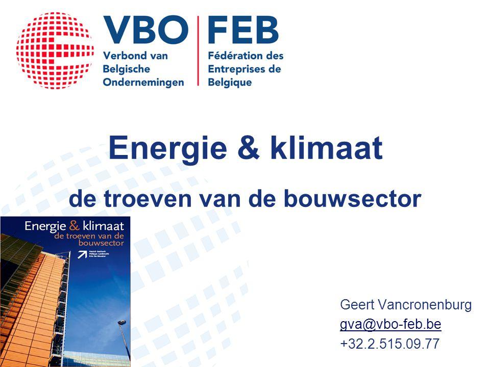 Energie & klimaat de troeven van de bouwsector Geert Vancronenburg gva@vbo-feb.be +32.2.515.09.77