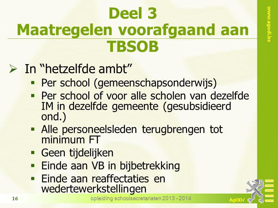 """www.agodi.be AgODi Deel 3 Maatregelen voorafgaand aan TBSOB  In """"hetzelfde ambt""""  Per school (gemeenschapsonderwijs)  Per school of voor alle schol"""