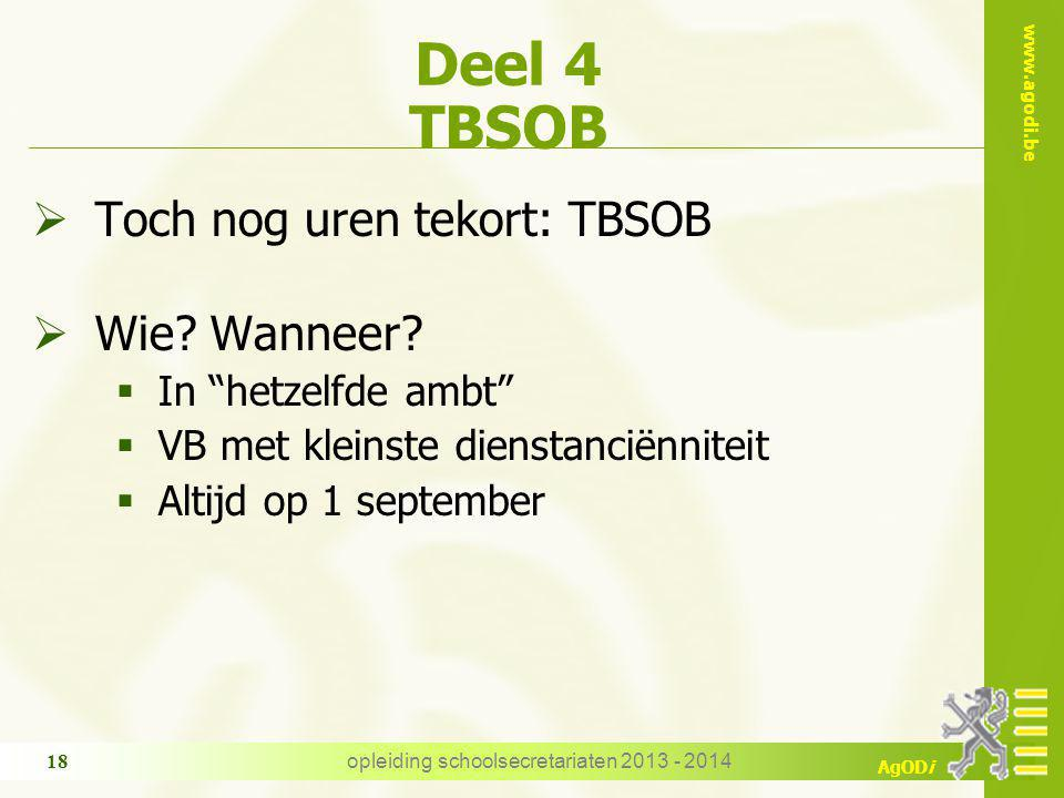 "www.agodi.be AgODi Deel 4 TBSOB  Toch nog uren tekort: TBSOB  Wie? Wanneer?  In ""hetzelfde ambt""  VB met kleinste dienstanciënniteit  Altijd op 1"