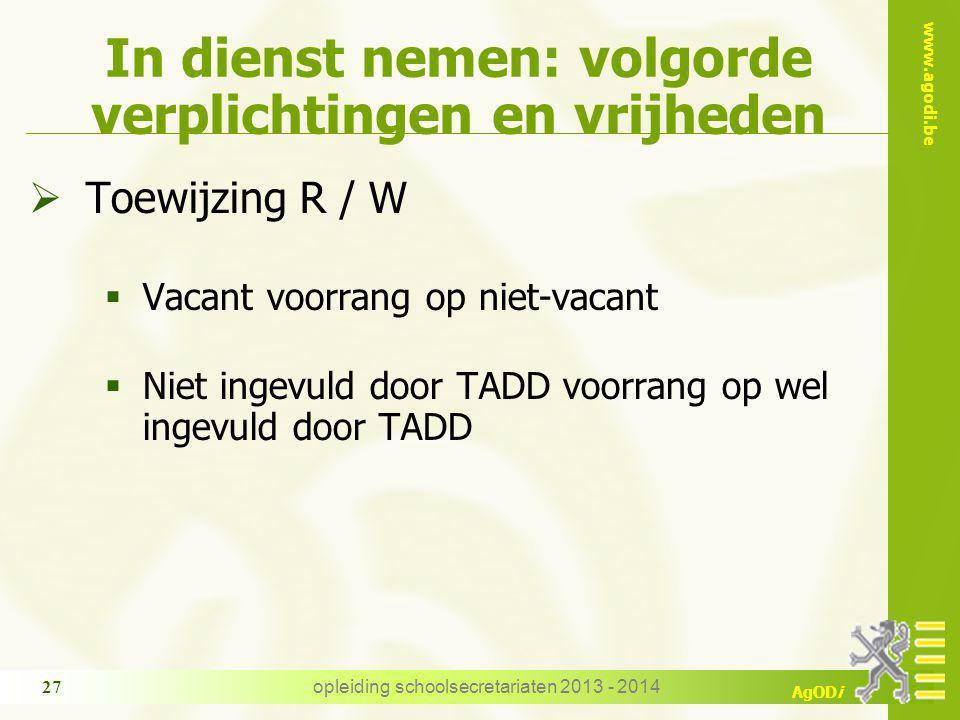 www.agodi.be AgODi In dienst nemen: volgorde verplichtingen en vrijheden  Toewijzing R / W  Vacant voorrang op niet-vacant  Niet ingevuld door TADD