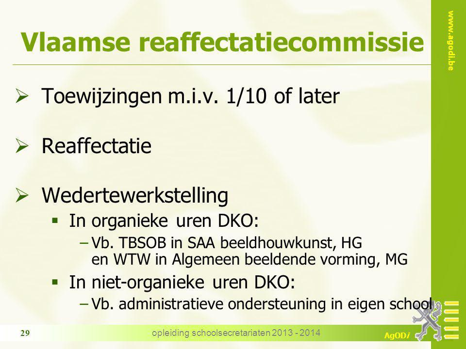 www.agodi.be AgODi Vlaamse reaffectatiecommissie  Toewijzingen m.i.v. 1/10 of later  Reaffectatie  Wedertewerkstelling  In organieke uren DKO: −Vb