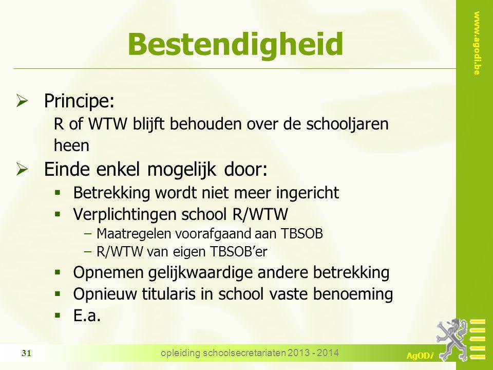 www.agodi.be AgODi Bestendigheid  Principe: R of WTW blijft behouden over de schooljaren heen  Einde enkel mogelijk door:  Betrekking wordt niet me