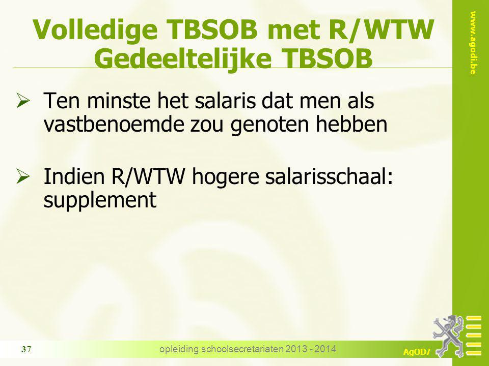 www.agodi.be AgODi Volledige TBSOB met R/WTW Gedeeltelijke TBSOB  Ten minste het salaris dat men als vastbenoemde zou genoten hebben  Indien R/WTW h