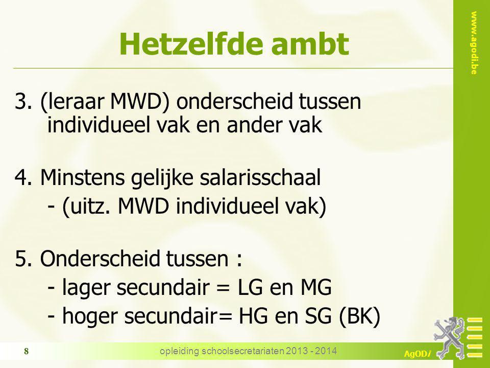 www.agodi.be AgODi Hetzelfde ambt 3. (leraar MWD) onderscheid tussen individueel vak en ander vak 4. Minstens gelijke salarisschaal - (uitz. MWD indiv
