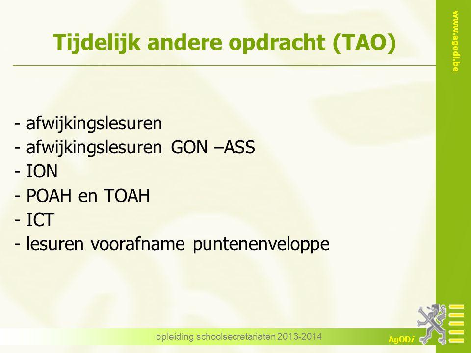 www.agodi.be AgODi opleiding schoolsecretariaten 2013-2014 Tijdelijk andere opdracht (TAO) - afwijkingslesuren - afwijkingslesuren GON –ASS - ION - PO