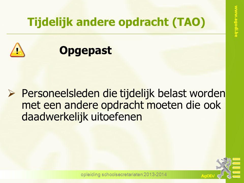 www.agodi.be AgODi opleiding schoolsecretariaten 2013-2014 Tijdelijk andere opdracht (TAO) Opgepast  Personeelsleden die tijdelijk belast worden met