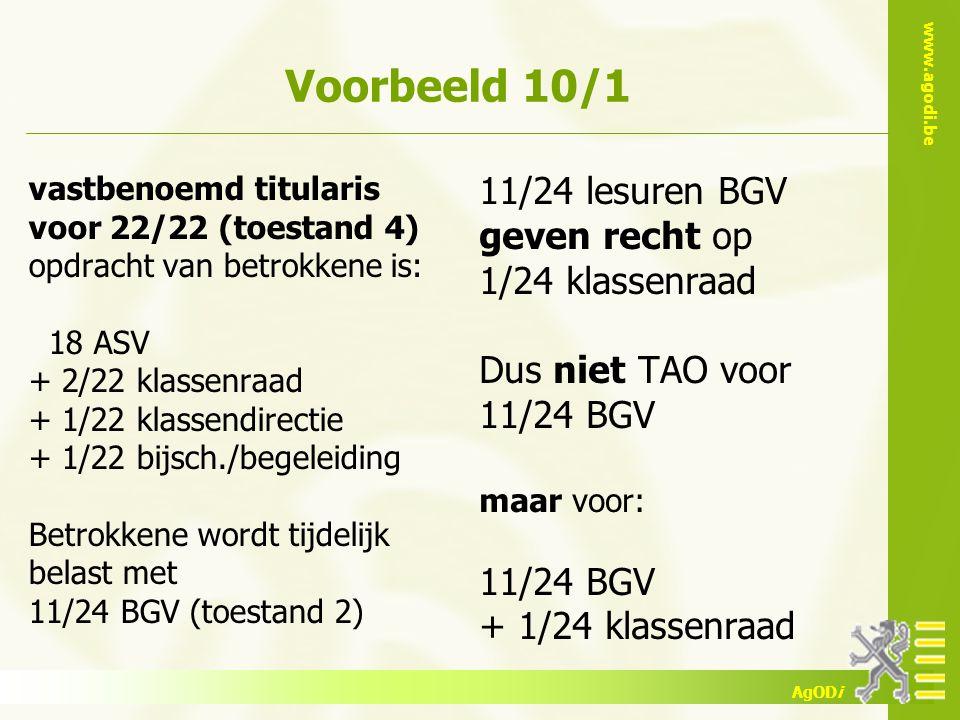 www.agodi.be AgODi Voorbeeld 10/1 vastbenoemd titularis voor 22/22 (toestand 4) opdracht van betrokkene is: 18 ASV + 2/22 klassenraad + 1/22 klassendi