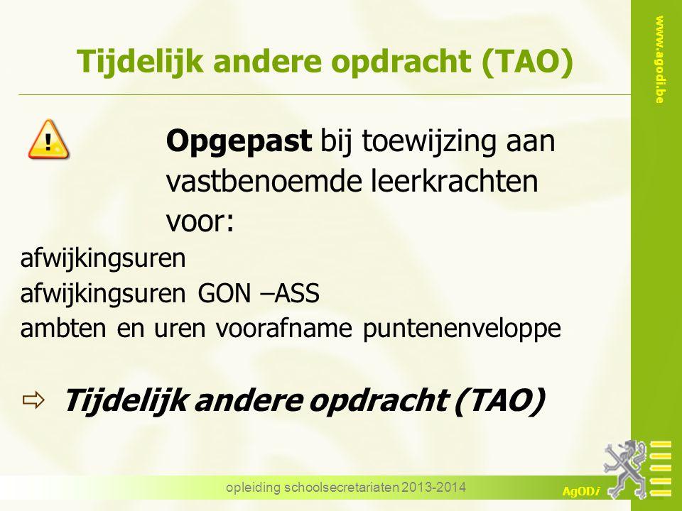 www.agodi.be AgODi opleiding schoolsecretariaten 2013-2014 Tijdelijk andere opdracht (TAO) Opgepast bij toewijzing aan vastbenoemde leerkrachten voor: