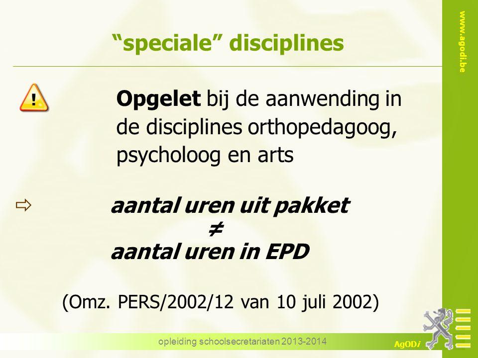 """www.agodi.be AgODi opleiding schoolsecretariaten 2013-2014 """"speciale"""" disciplines Opgelet bij de aanwending in de disciplines orthopedagoog, psycholoo"""