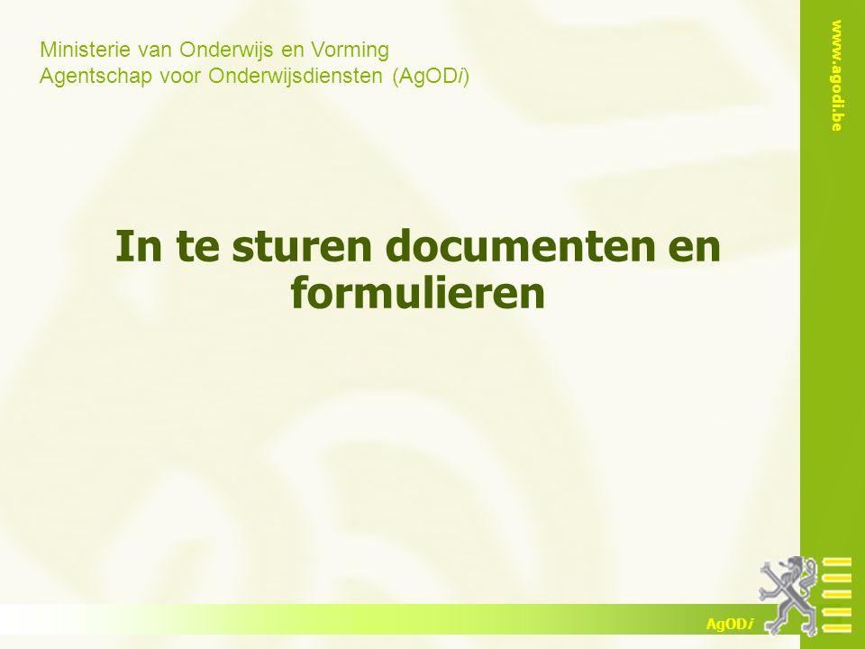 Ministerie van Onderwijs en Vorming Agentschap voor Onderwijsdiensten (AgODi) www.agodi.be AgODi In te sturen documenten en formulieren