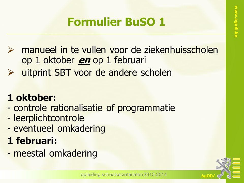 www.agodi.be AgODi opleiding schoolsecretariaten 2013-2014 Formulier BuSO 1  manueel in te vullen voor de ziekenhuisscholen op 1 oktober en op 1 febr