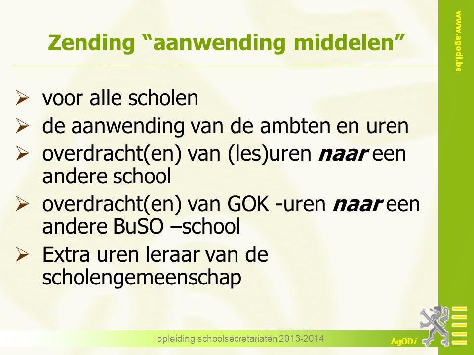 """www.agodi.be AgODi opleiding schoolsecretariaten 2013-2014 Zending """"aanwending middelen""""  voor alle scholen  de aanwending van de ambten en uren  o"""