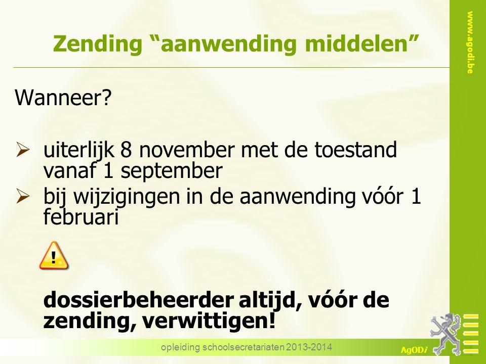 """www.agodi.be AgODi opleiding schoolsecretariaten 2013-2014 Zending """"aanwending middelen"""" Wanneer?  uiterlijk 8 november met de toestand vanaf 1 septe"""