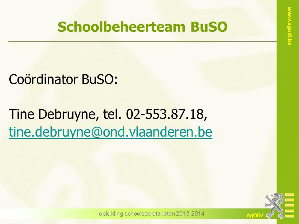 www.agodi.be AgODi opleiding schoolsecretariaten 2013-2014 Schoolbeheerteam BuSO Coördinator BuSO: Tine Debruyne, tel. 02-553.87.18, tine.debruyne@ond