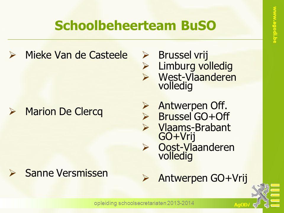 www.agodi.be AgODi opleiding schoolsecretariaten 2013-2014 Schoolbeheerteam BuSO  Mieke Van de Casteele  Marion De Clercq  Sanne Versmissen  Bruss