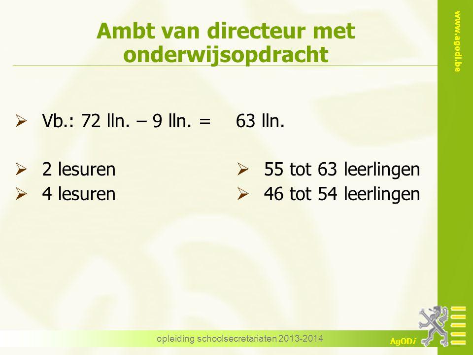 www.agodi.be AgODi opleiding schoolsecretariaten 2013-2014 Ambt van directeur met onderwijsopdracht  Vb.: 72 lln. – 9 lln. =  2 lesuren  4 lesuren