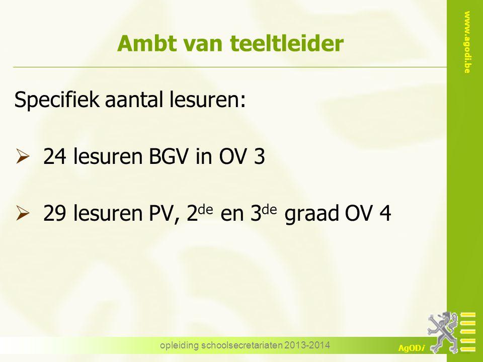 www.agodi.be AgODi opleiding schoolsecretariaten 2013-2014 Ambt van teeltleider Specifiek aantal lesuren:  24 lesuren BGV in OV 3  29 lesuren PV, 2